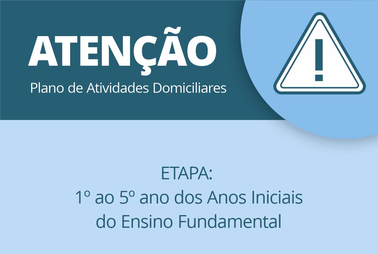 PLANO DE ATIVIDADES DOMICILIARES – PERÍODO – 01 À 15/04/2020 ETAPA: 1º ao 5º ano dos Anos Iniciais do Ensino Fundamental